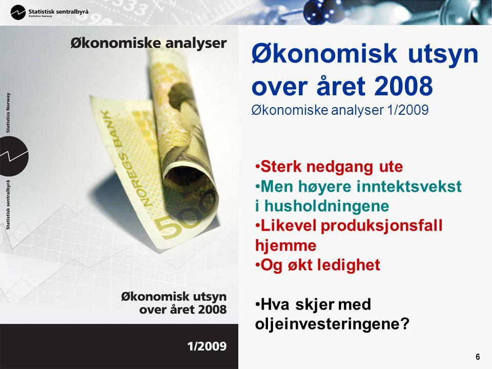 6 Økonomisk utsyn over året 2008 Økonomiske analyser 1/2009 •Sterk nedgang ute •Men høyere inntektsvekst i husholdningene •Likevel produksjonsfall hje