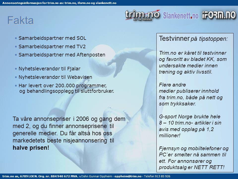 Fakta • Samarbeidspartner med SOL • Samarbeidspartner med TV2 • Samarbeidspartner med Aftenposten • Nyhetsleverandør til Fjalar • Nyhetsleverandør til