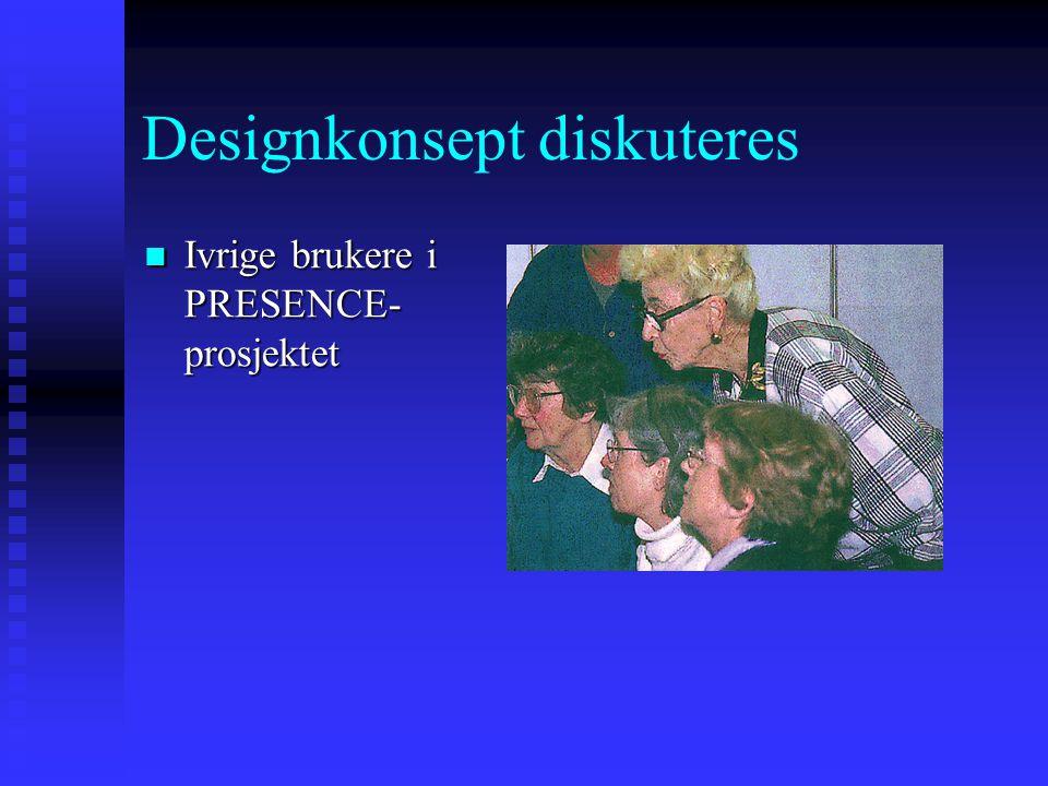 Designkonsept diskuteres  Ivrige brukere i PRESENCE- prosjektet