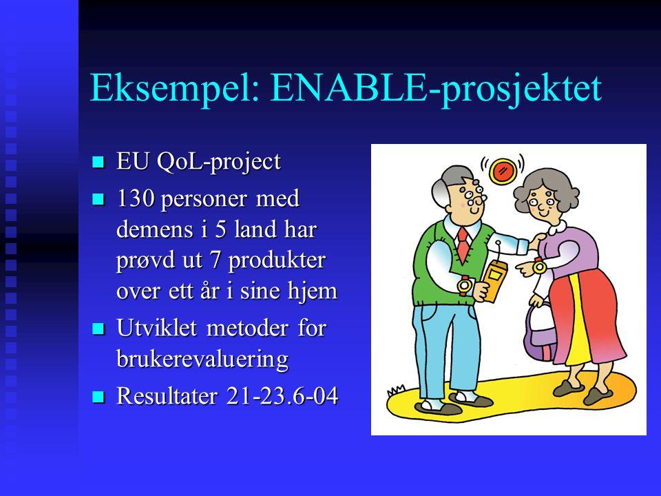Eksempel: ENABLE-prosjektet  EU QoL-project  130 personer med demens i 5 land har prøvd ut 7 produkter over ett år i sine hjem  Utviklet metoder fo