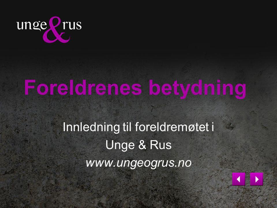 Foreldrenes betydning Innledning til foreldremøtet i Unge & Rus www.ungeogrus.no