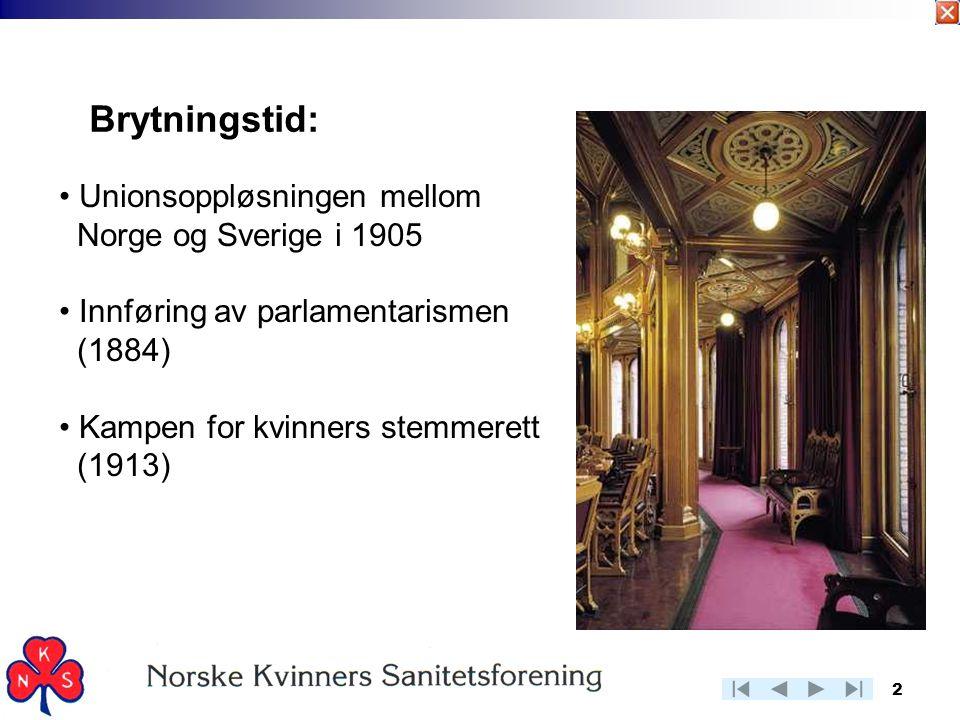 2 Brytningstid: • Unionsoppløsningen mellom Norge og Sverige i 1905 • Innføring av parlamentarismen (1884) • Kampen for kvinners stemmerett (1913)