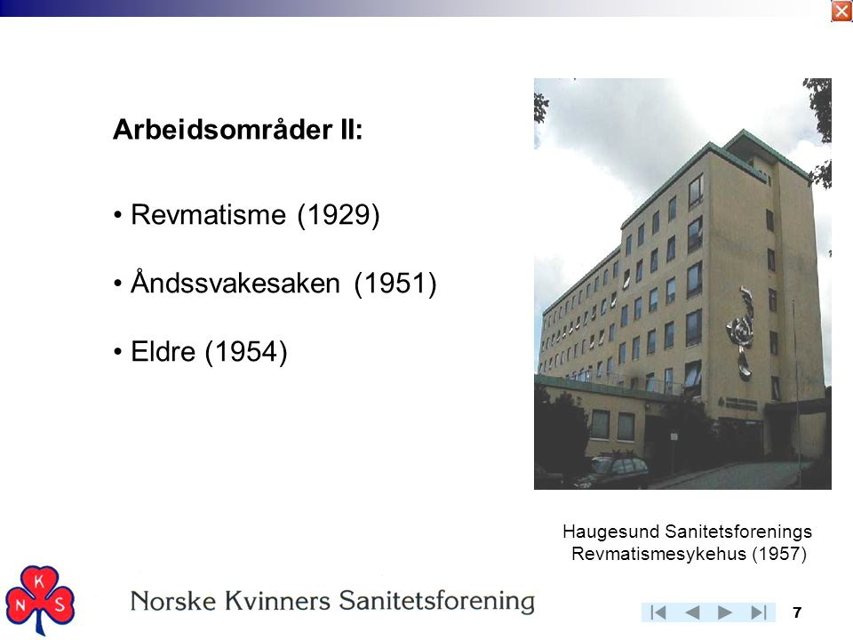 7 Arbeidsområder II: • Revmatisme (1929) • Åndssvakesaken (1951) • Eldre (1954) Haugesund Sanitetsforenings Revmatismesykehus (1957)