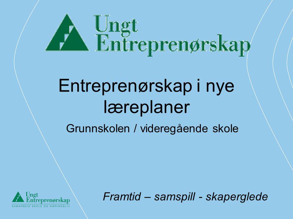 Entreprenørskap i nye læreplaner Grunnskolen / videregående skole Framtid – samspill - skaperglede