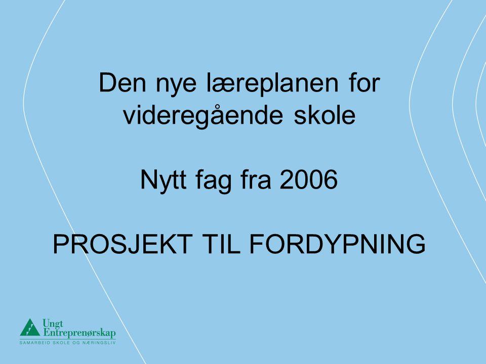 Den nye læreplanen for videregående skole Nytt fag fra 2006 PROSJEKT TIL FORDYPNING