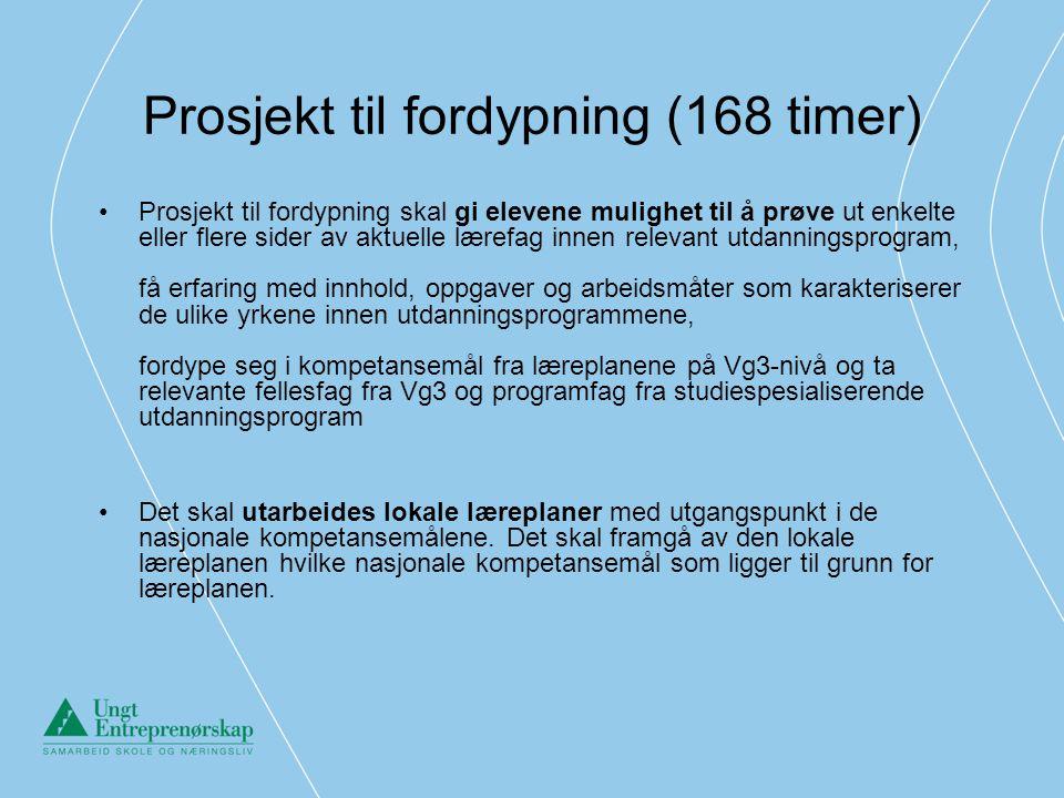 Prosjekt til fordypning (168 timer) •Prosjekt til fordypning skal gi elevene mulighet til å prøve ut enkelte eller flere sider av aktuelle lærefag inn
