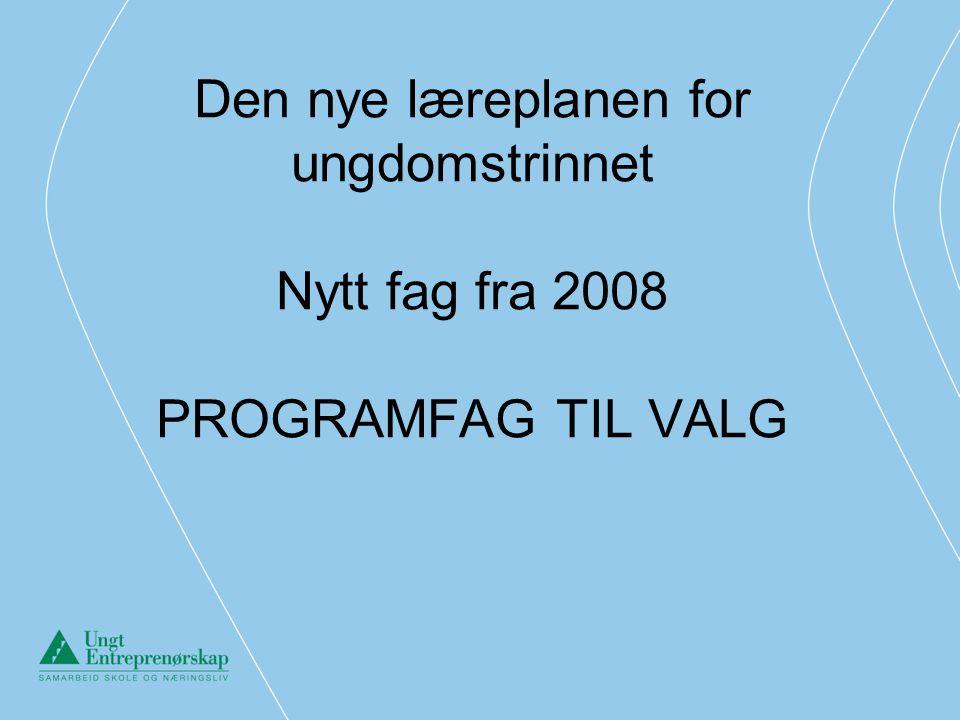 Den nye læreplanen for ungdomstrinnet Nytt fag fra 2008 PROGRAMFAG TIL VALG