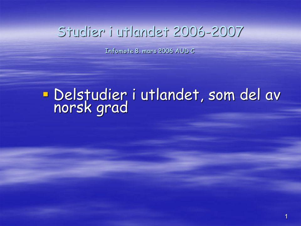 1 Studier i utlandet 2006-2007 Infomøte 8.