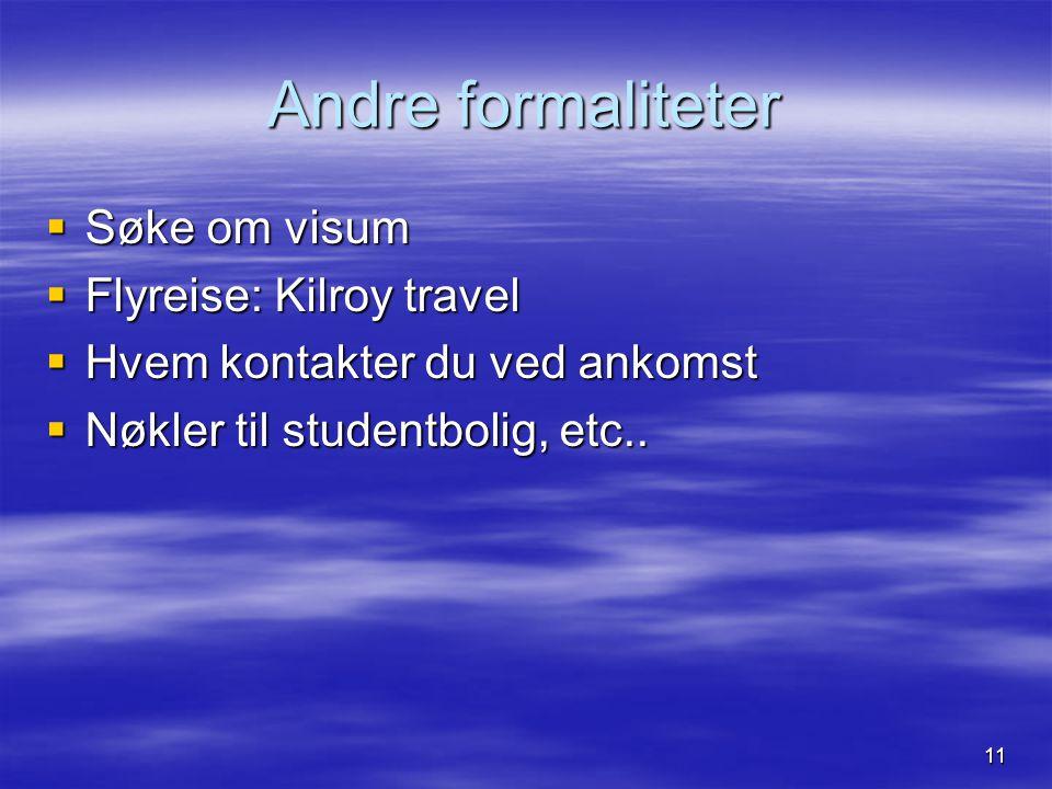 11 Andre formaliteter  Søke om visum  Flyreise: Kilroy travel  Hvem kontakter du ved ankomst  Nøkler til studentbolig, etc..