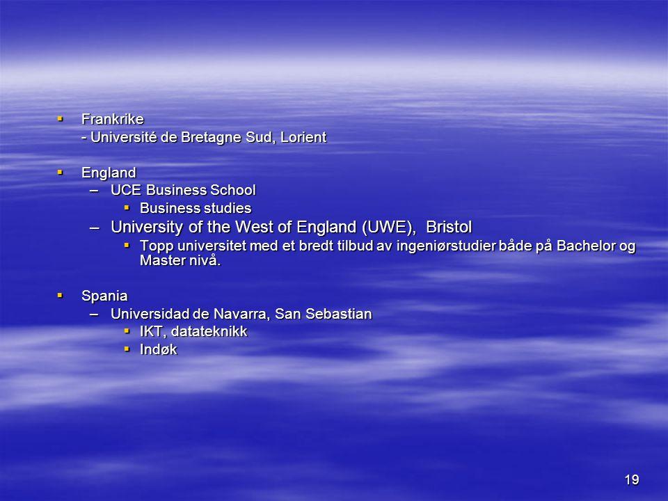 19  Frankrike - Université de Bretagne Sud, Lorient  England –UCE Business School  Business studies –University of the West of England (UWE), Bristol  Topp universitet med et bredt tilbud av ingeniørstudier både på Bachelor og Master nivå.