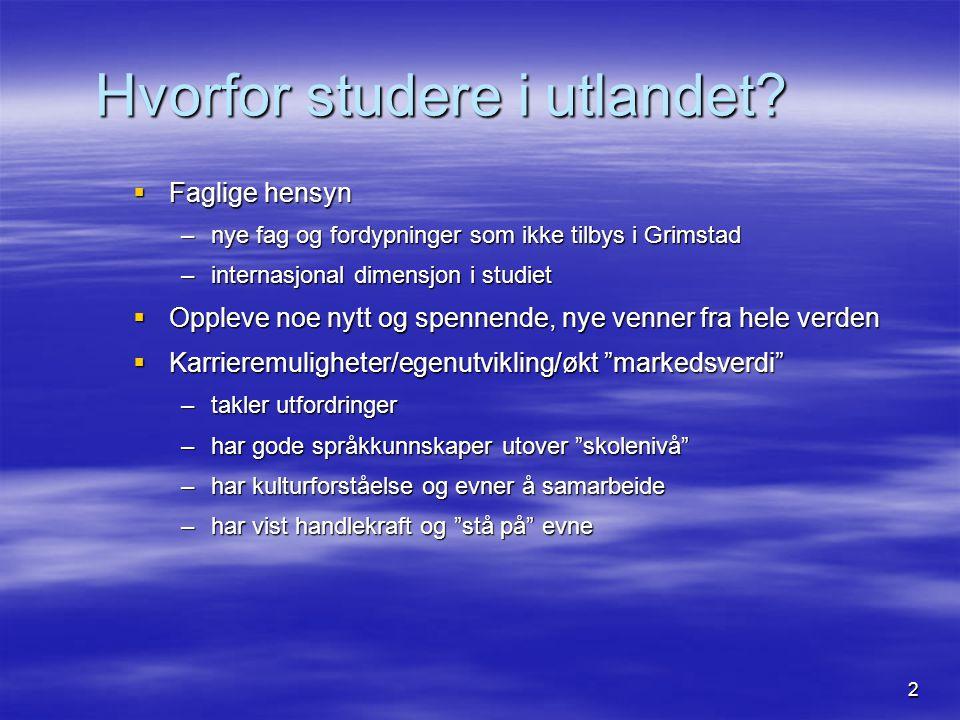 13 Valg av studieland og universitet  Land/språkområde  velg et anerkjent lærested ( må være off.