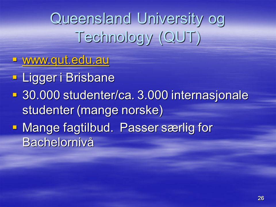 26 Queensland University og Technology (QUT)  www.qut.edu.au www.qut.edu.au  Ligger i Brisbane  30.000 studenter/ca. 3.000 internasjonale studenter