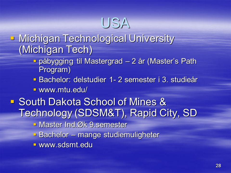 28 USA  Michigan Technological University (Michigan Tech)  påbygging til Mastergrad – 2 år (Master's Path Program)  Bachelor: delstudier 1- 2 semes
