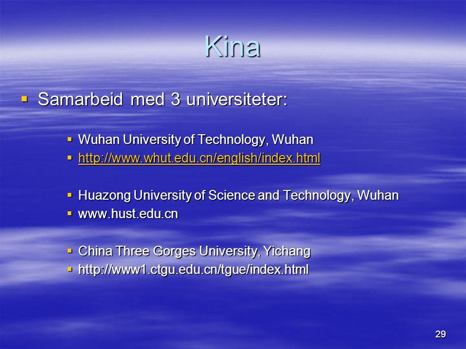 29 Kina  Samarbeid med 3 universiteter:  Wuhan University of Technology, Wuhan  http://www.whut.edu.cn/english/index.html http://www.whut.edu.cn/english/index.html  Huazong University of Science and Technology, Wuhan  www.hust.edu.cn  China Three Gorges University, Yichang  http://www1.ctgu.edu.cn/tgue/index.html