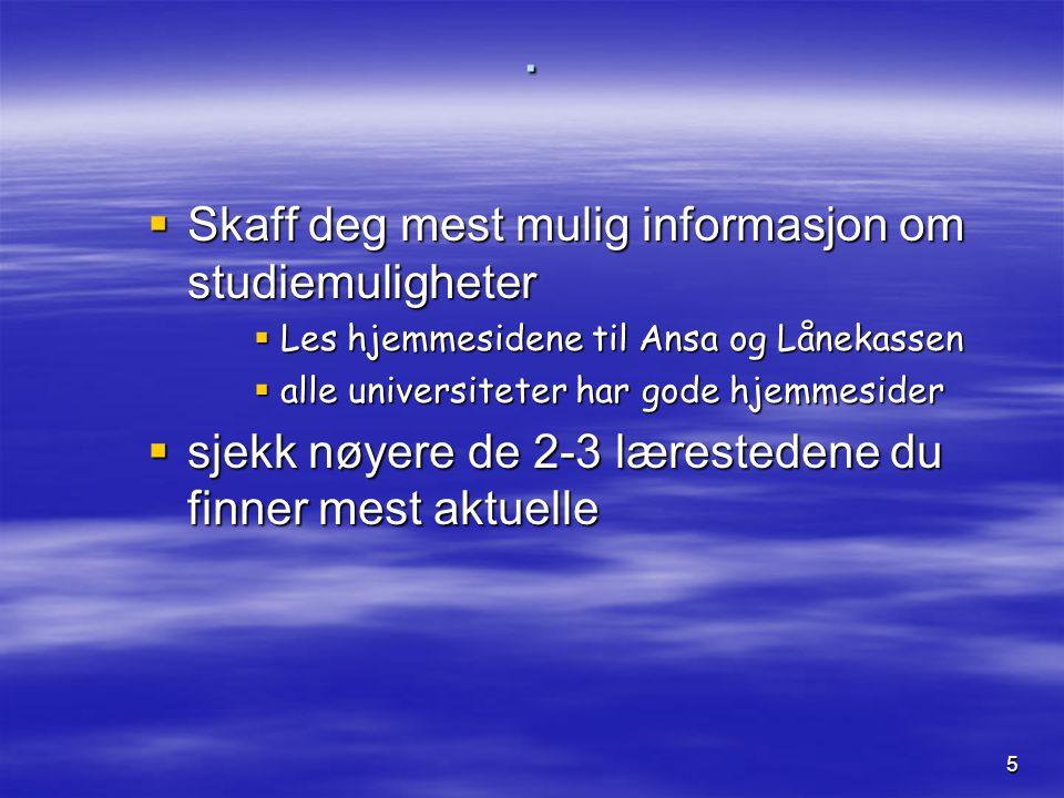 5.  Skaff deg mest mulig informasjon om studiemuligheter  Les hjemmesidene til Ansa og Lånekassen  alle universiteter har gode hjemmesider  sjekk
