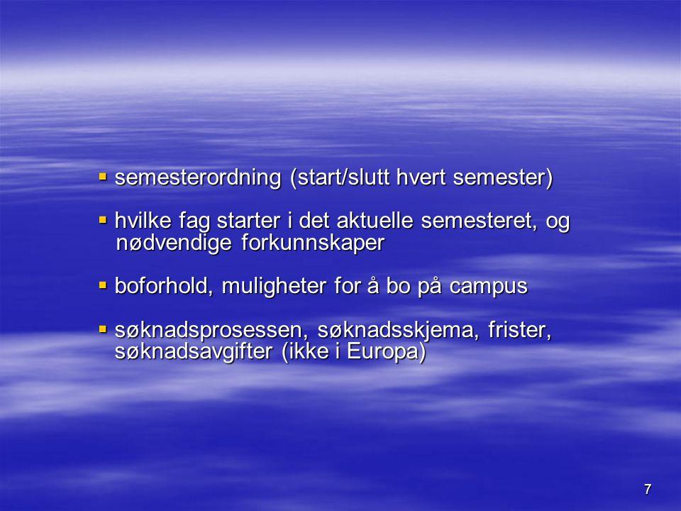 7  semesterordning (start/slutt hvert semester)  hvilke fag starter i det aktuelle semesteret, og nødvendige forkunnskaper nødvendige forkunnskaper  boforhold, muligheter for å bo på campus  søknadsprosessen, søknadsskjema, frister, søknadsavgifter (ikke i Europa)