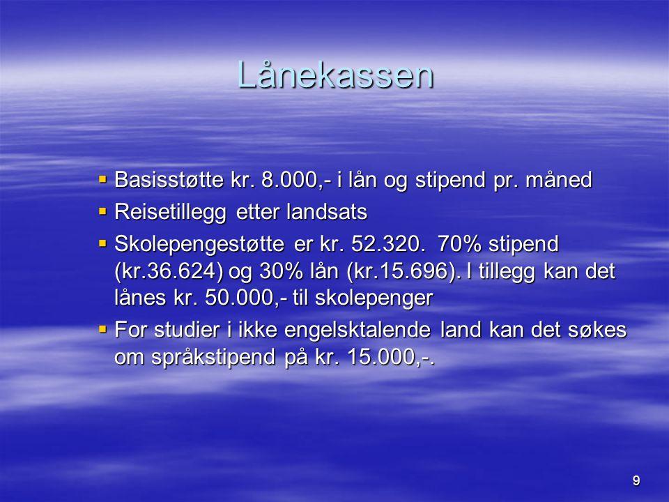 9 Lånekassen  Basisstøtte kr. 8.000,- i lån og stipend pr.