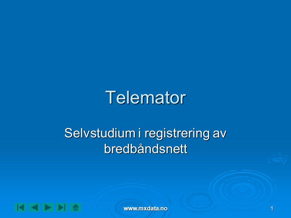 www.mxdata.no1 Telemator Selvstudium i registrering av bredbåndsnett