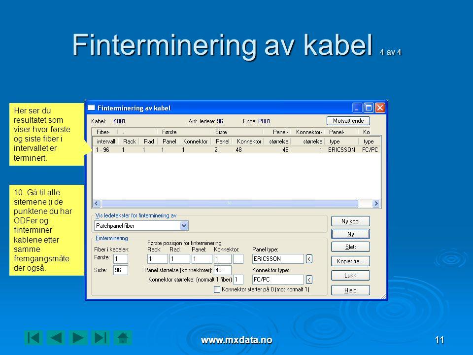 www.mxdata.no11 Finterminering av kabel 4 av 4 Her ser du resultatet som viser hvor første og siste fiber i intervallet er terminert.