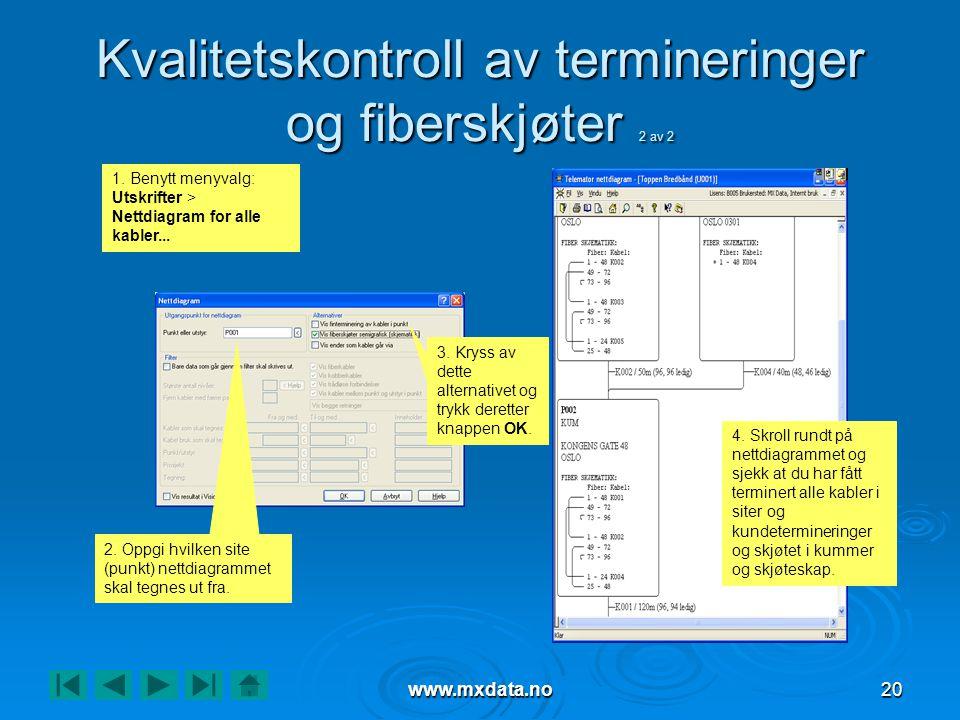www.mxdata.no20 Kvalitetskontroll av termineringer og fiberskjøter 2 av 2 1. Benytt menyvalg: Utskrifter > Nettdiagram for alle kabler... 2. Oppgi hvi