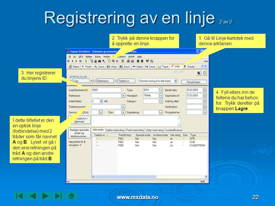 www.mxdata.no22 Registrering av en linje 2 av 2 2. Trykk på denne knappen for å opprette en linje. 3. Her registrerer du linjens ID. 4. Fyll ellers in