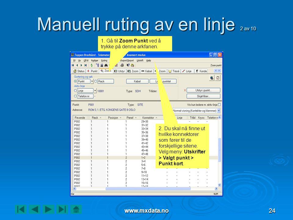 www.mxdata.no24 Manuell ruting av en linje 2 av 10 1. Gå til Zoom Punkt ved å trykke på denne arkfanen. 2. Du skal nå finne ut hvilke konnektorer som