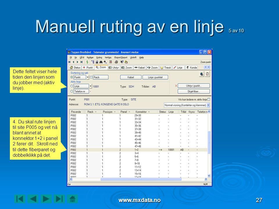 www.mxdata.no27 Manuell ruting av en linje 5 av 10 4. Du skal rute linjen til site P005 og vet nå blant annet at konnektor 1+2 i panel 2 fører dit. Sk