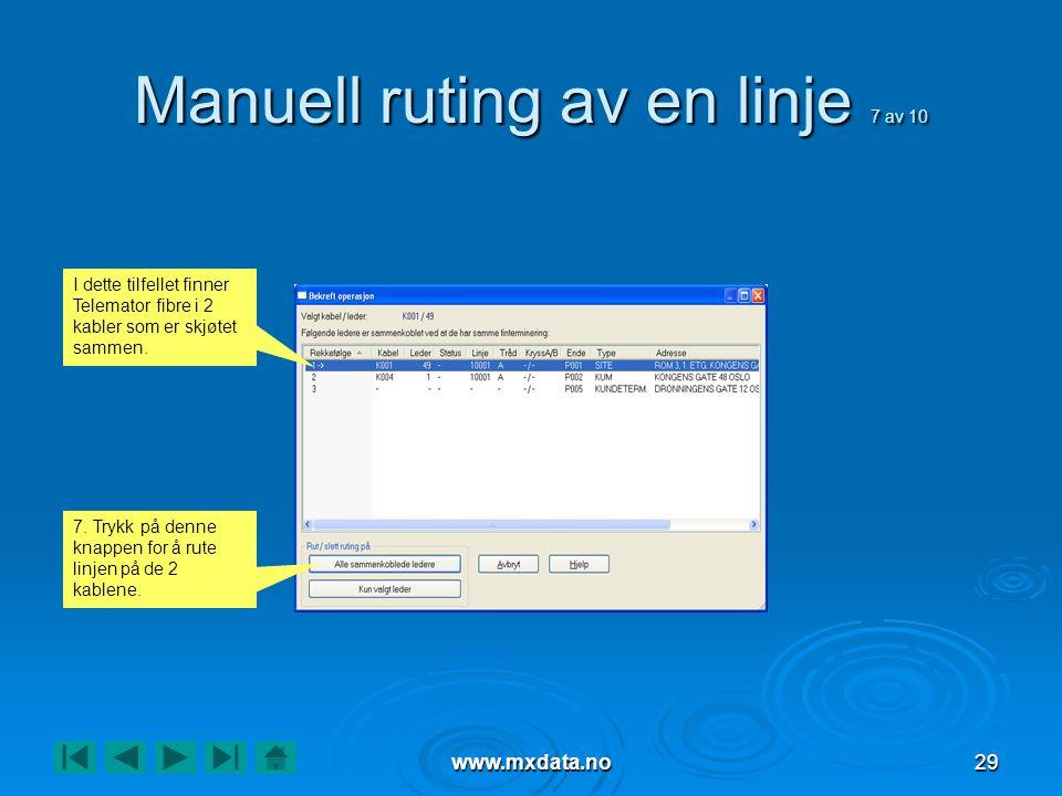 www.mxdata.no29 Manuell ruting av en linje 7 av 10 I dette tilfellet finner Telemator fibre i 2 kabler som er skjøtet sammen.