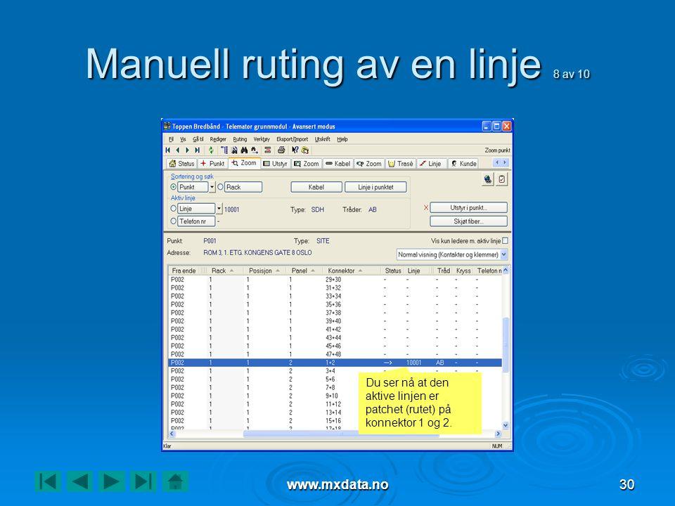 www.mxdata.no30 Manuell ruting av en linje 8 av 10 Du ser nå at den aktive linjen er patchet (rutet) på konnektor 1 og 2.