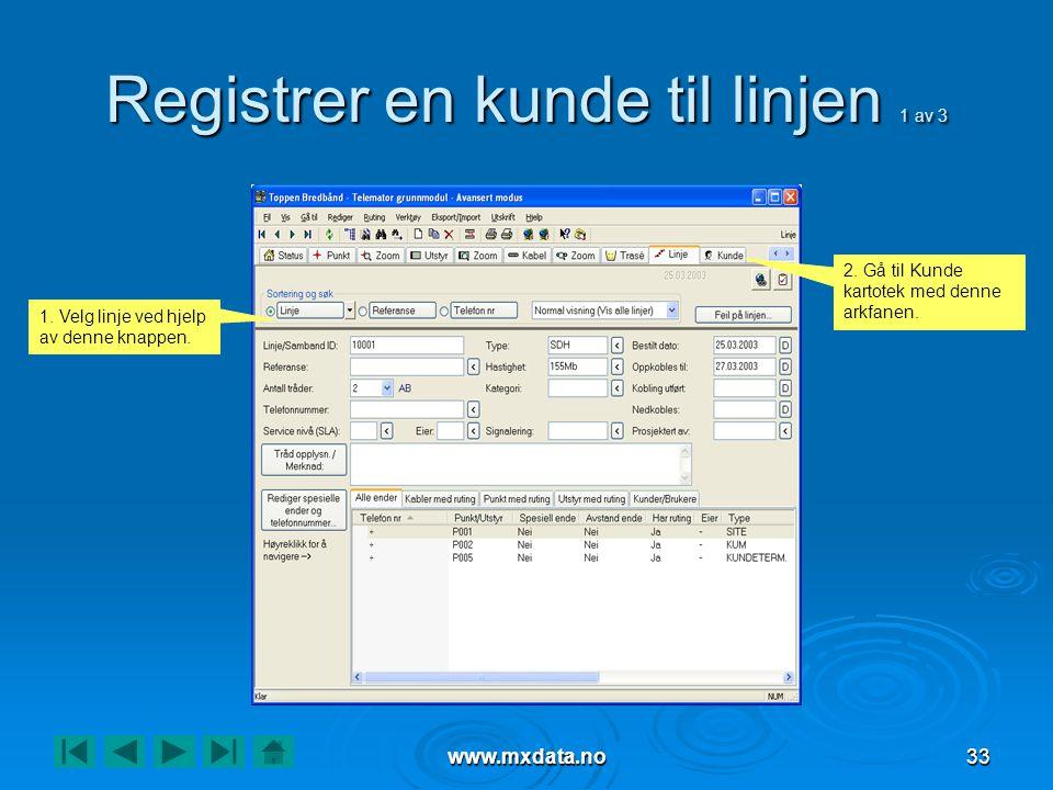 www.mxdata.no33 Registrer en kunde til linjen 1 av 3 1. Velg linje ved hjelp av denne knappen. 2. Gå til Kunde kartotek med denne arkfanen.