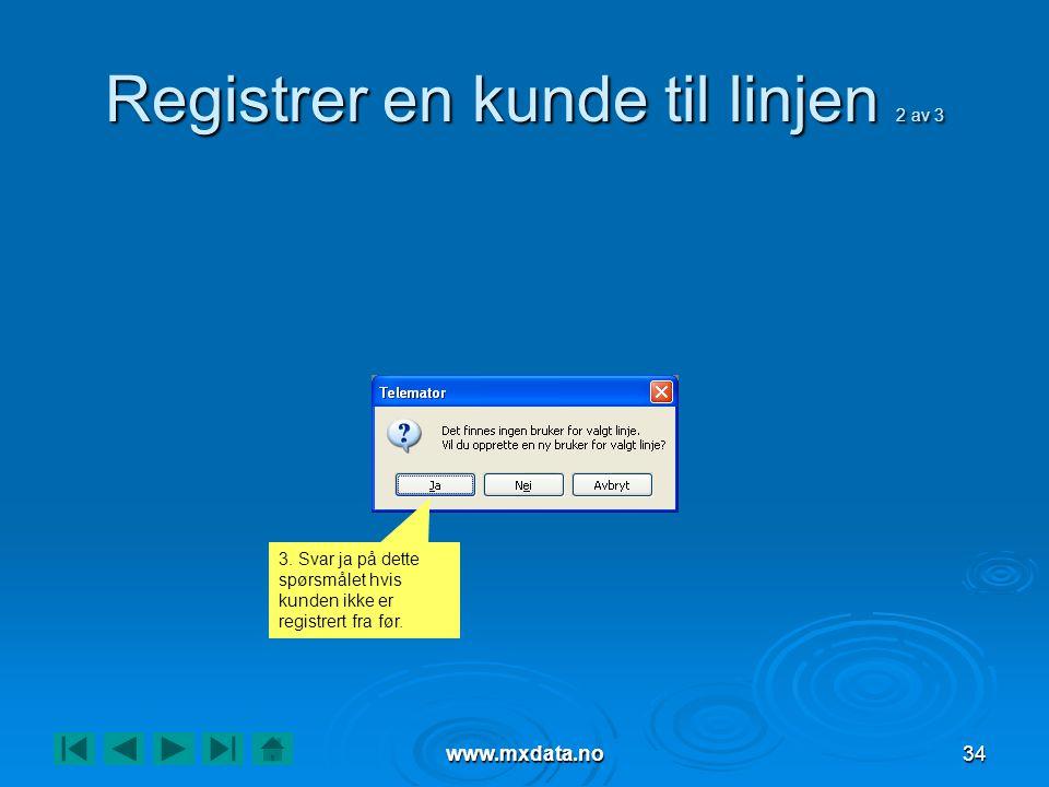 www.mxdata.no34 Registrer en kunde til linjen 2 av 3 3. Svar ja på dette spørsmålet hvis kunden ikke er registrert fra før.