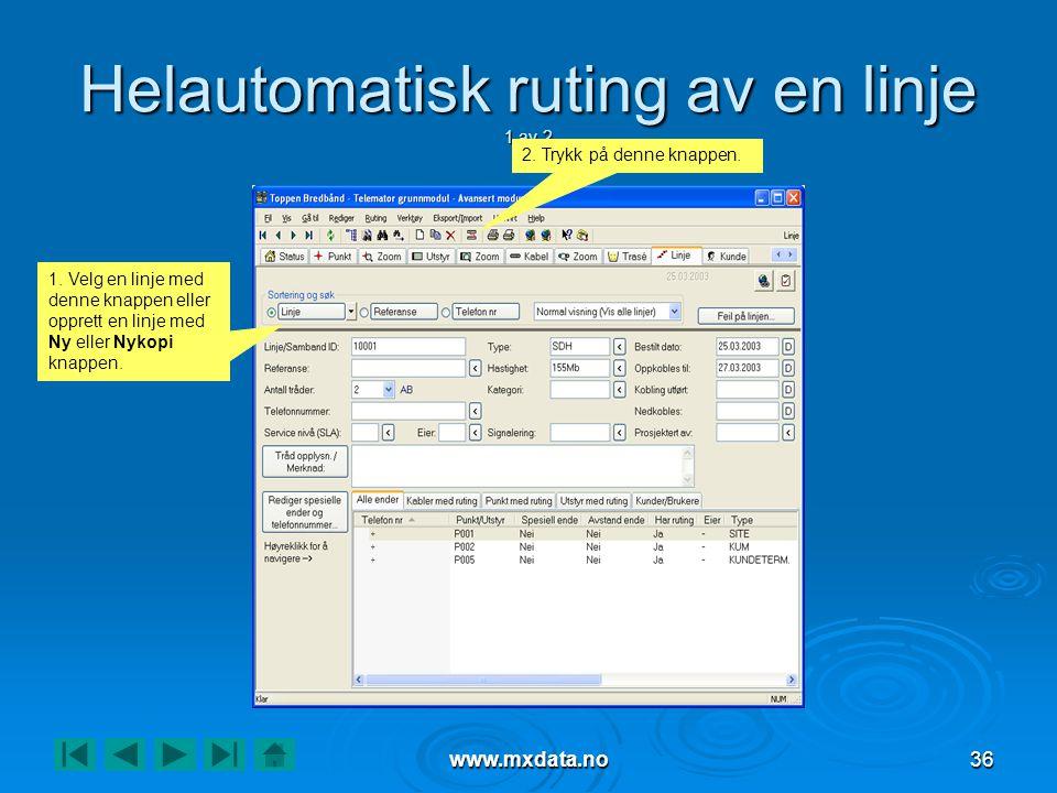 www.mxdata.no36 Helautomatisk ruting av en linje 1 av 2 1. Velg en linje med denne knappen eller opprett en linje med Ny eller Nykopi knappen. 2. Tryk