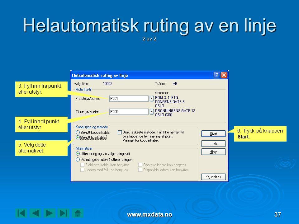 www.mxdata.no37 Helautomatisk ruting av en linje 2 av 2 3. Fyll inn fra punkt eller utstyr. 4. Fyll inn til punkt eller utstyr. 5. Velg dette alternat