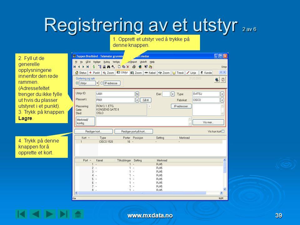www.mxdata.no39 Registrering av et utstyr 2 av 6 2. Fyll ut de generelle opplysningene innenfor den røde rammen. (Adressefeltet trenger du ikke fylle