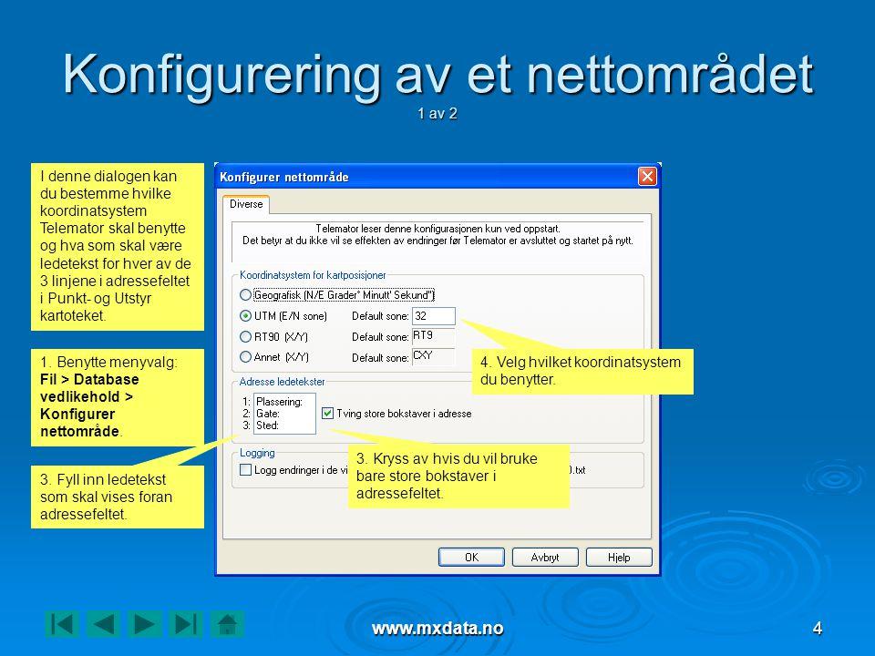 www.mxdata.no4 Konfigurering av et nettområdet 1 av 2 1. Benytte menyvalg: Fil > Database vedlikehold > Konfigurer nettområde. I denne dialogen kan du