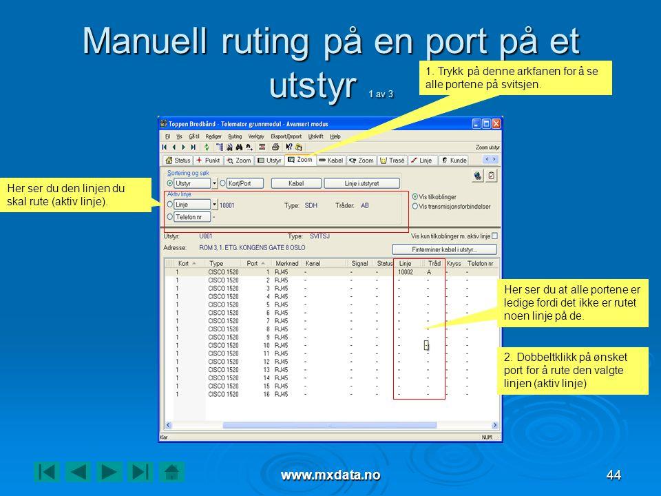 www.mxdata.no44 Manuell ruting på en port på et utstyr 1 av 3 1. Trykk på denne arkfanen for å se alle portene på svitsjen. Her ser du at alle portene