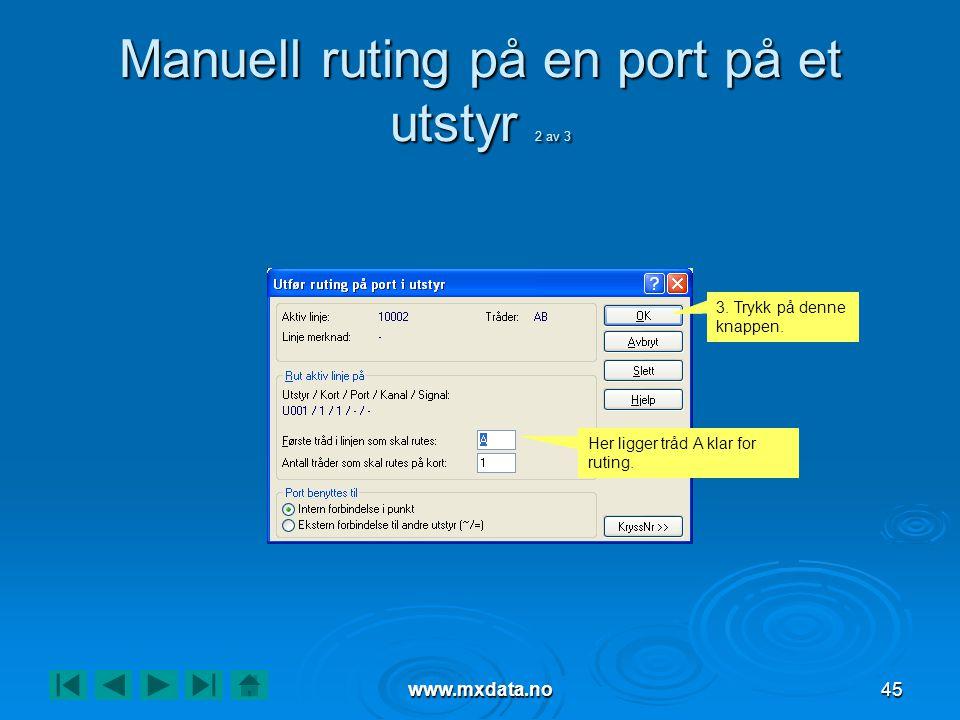 www.mxdata.no45 Manuell ruting på en port på et utstyr 2 av 3 Her ligger tråd A klar for ruting.