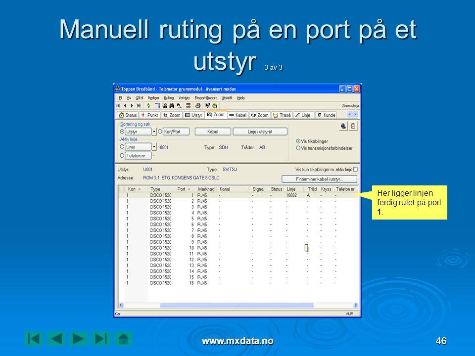 www.mxdata.no46 Manuell ruting på en port på et utstyr 3 av 3 Her ligger linjen ferdig rutet på port 1.
