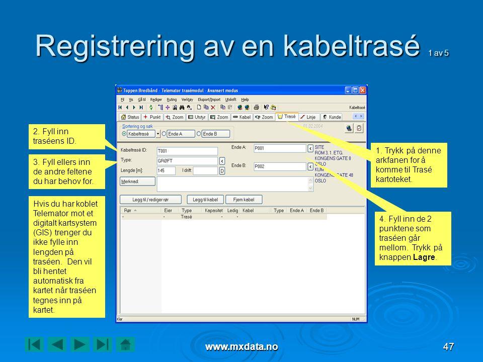 www.mxdata.no47 Registrering av en kabeltrasé 1 av 5 1. Trykk på denne arkfanen for å komme til Trasé kartoteket. 2. Fyll inn traséens ID. 3. Fyll ell