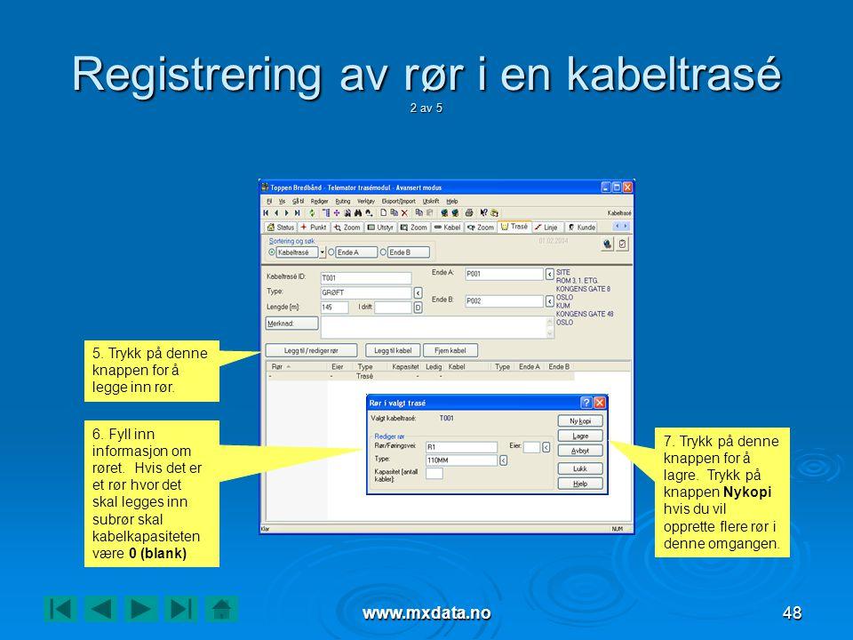www.mxdata.no48 Registrering av rør i en kabeltrasé 2 av 5 5. Trykk på denne knappen for å legge inn rør. 6. Fyll inn informasjon om røret. Hvis det e