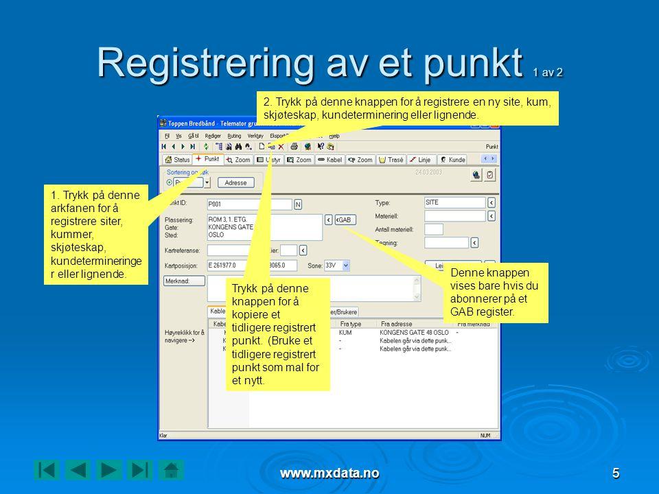 www.mxdata.no5 Registrering av et punkt 1 av 2 2. Trykk på denne knappen for å registrere en ny site, kum, skjøteskap, kundeterminering eller lignende