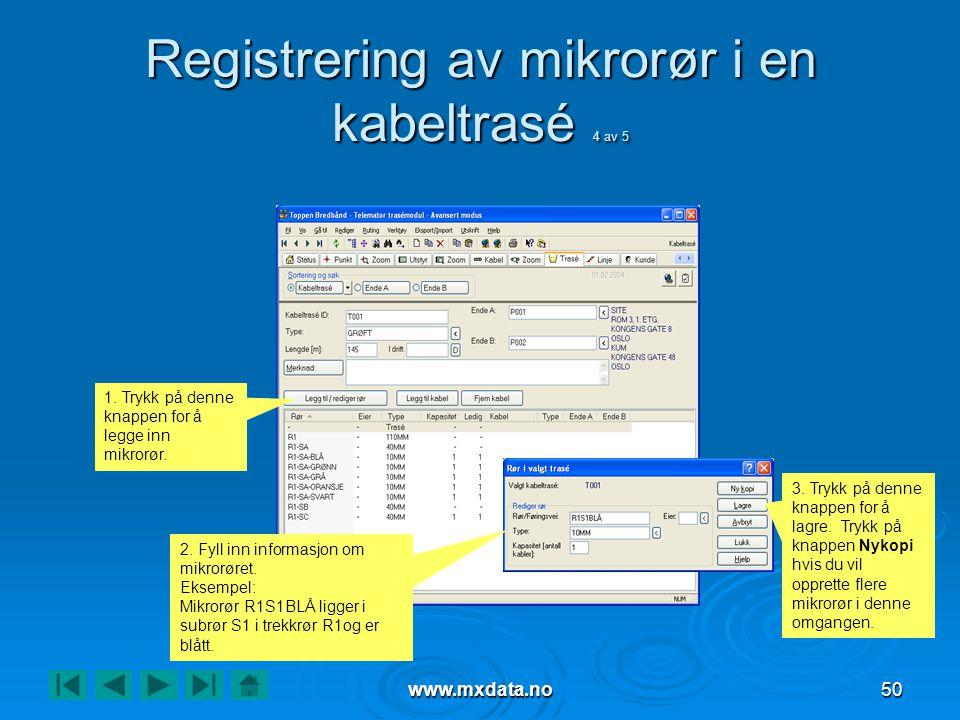 www.mxdata.no50 Registrering av mikrorør i en kabeltrasé 4 av 5 1. Trykk på denne knappen for å legge inn mikrorør. 2. Fyll inn informasjon om mikrorø
