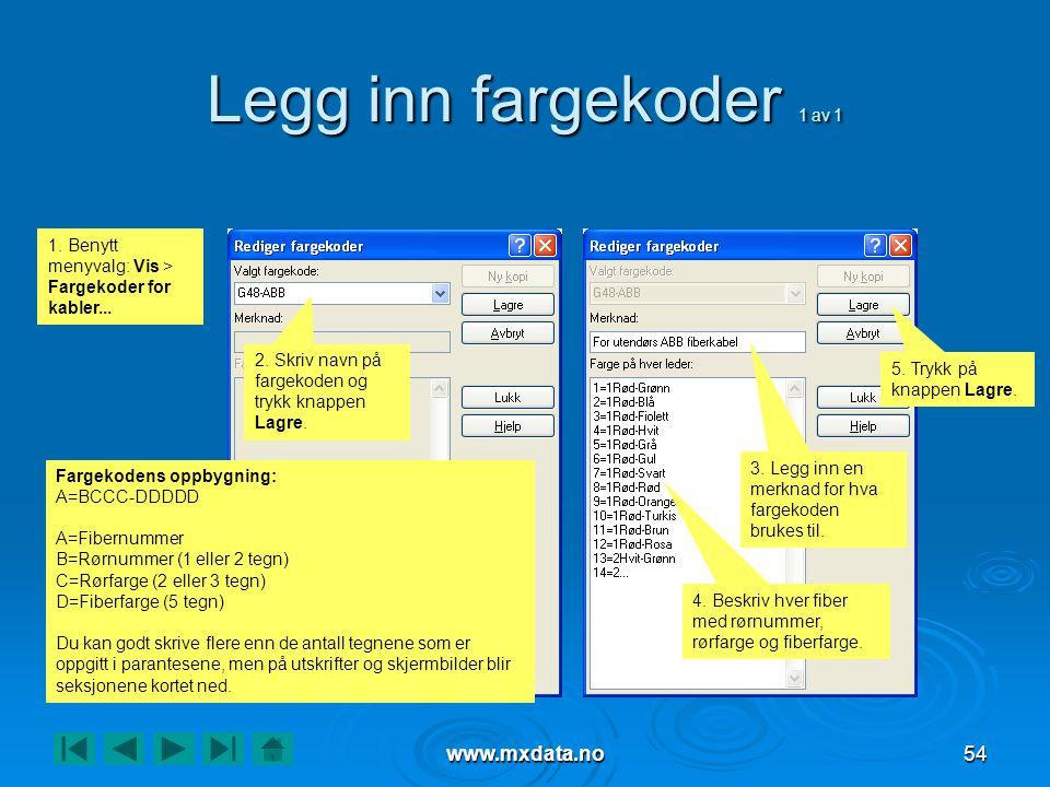 www.mxdata.no54 Legg inn fargekoder 1 av 1 1. Benytt menyvalg: Vis > Fargekoder for kabler... 2. Skriv navn på fargekoden og trykk knappen Lagre. 3. L