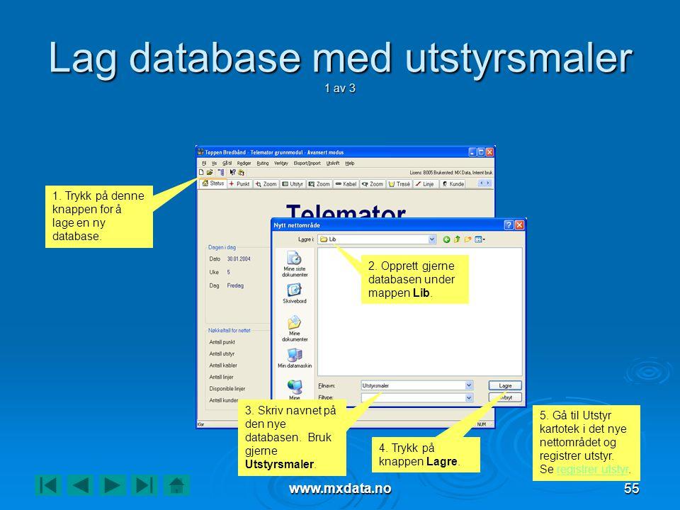 www.mxdata.no55 Lag database med utstyrsmaler 1 av 3 1. Trykk på denne knappen for å lage en ny database. 2. Opprett gjerne databasen under mappen Lib
