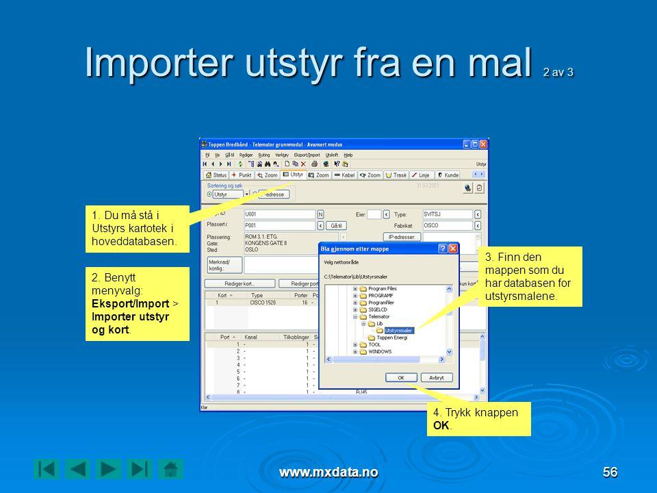 www.mxdata.no56 Importer utstyr fra en mal 2 av 3 1. Du må stå i Utstyrs kartotek i hoveddatabasen. 2. Benytt menyvalg: Eksport/Import > Importer utst