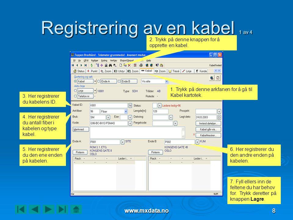 www.mxdata.no8 Registrering av en kabel 1 av 4 2. Trykk på denne knappen for å opprette en kabel. 3. Her registrerer du kabelens ID. 4. Her registrere