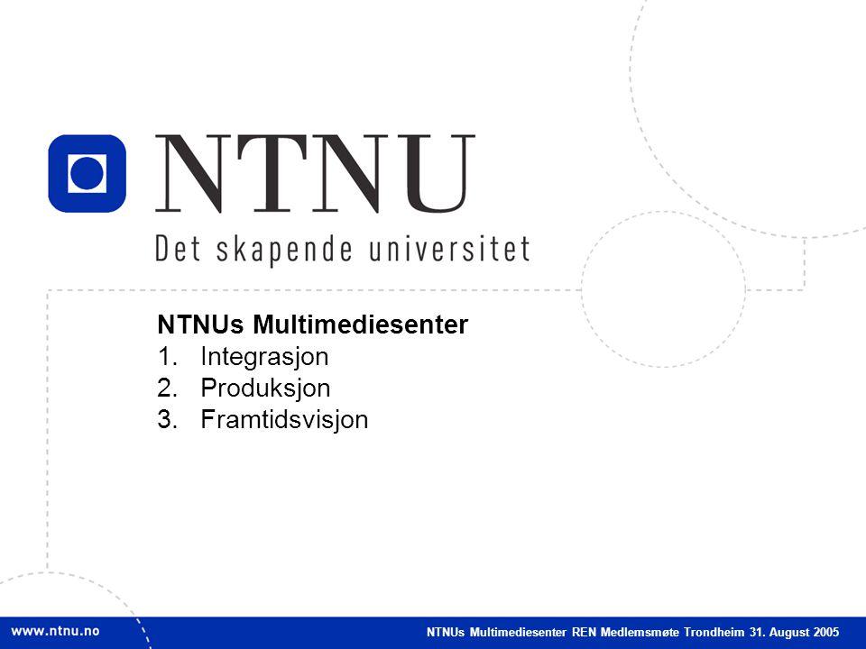1 NTNUs Multimediesenter 1.Integrasjon 2.Produksjon 3.Framtidsvisjon NTNUs Multimediesenter REN Medlemsmøte Trondheim 31.
