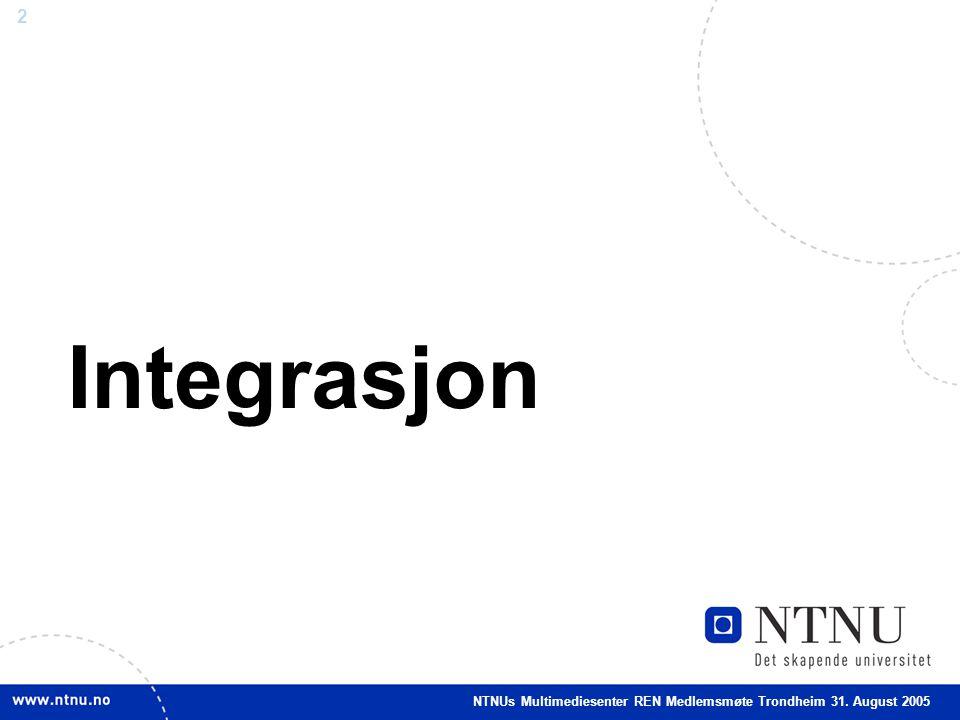 2 Integrasjon NTNUs Multimediesenter REN Medlemsmøte Trondheim 31. August 2005