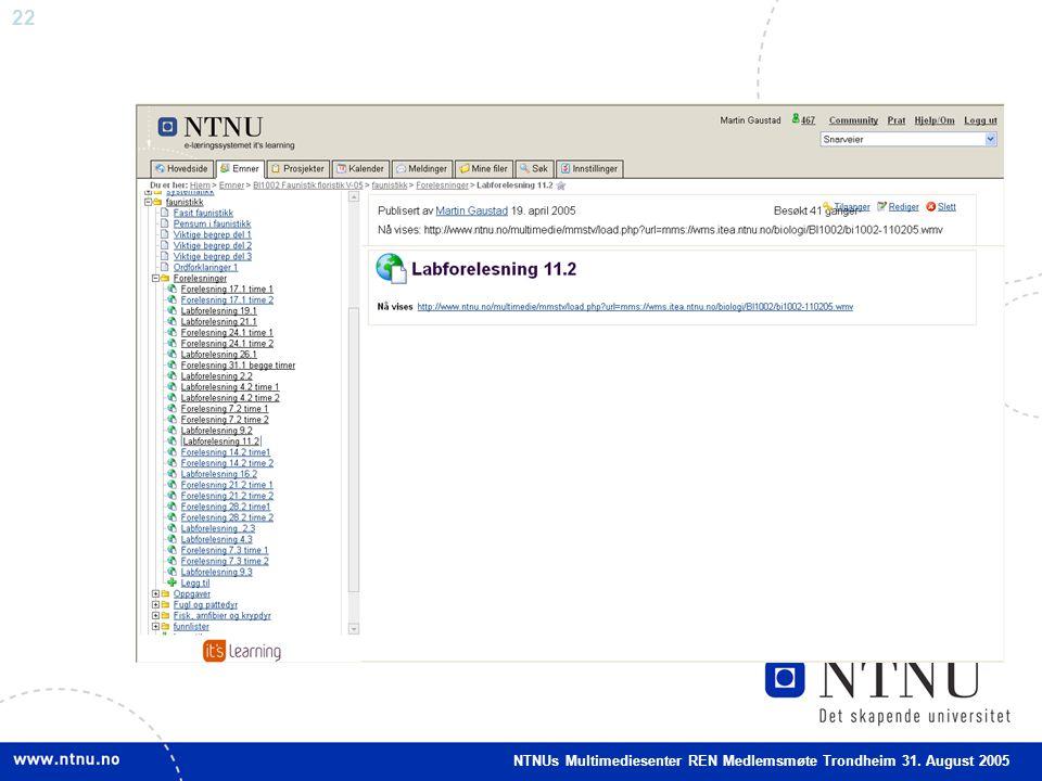 22 NTNUs Multimediesenter REN Medlemsmøte Trondheim 31. August 2005