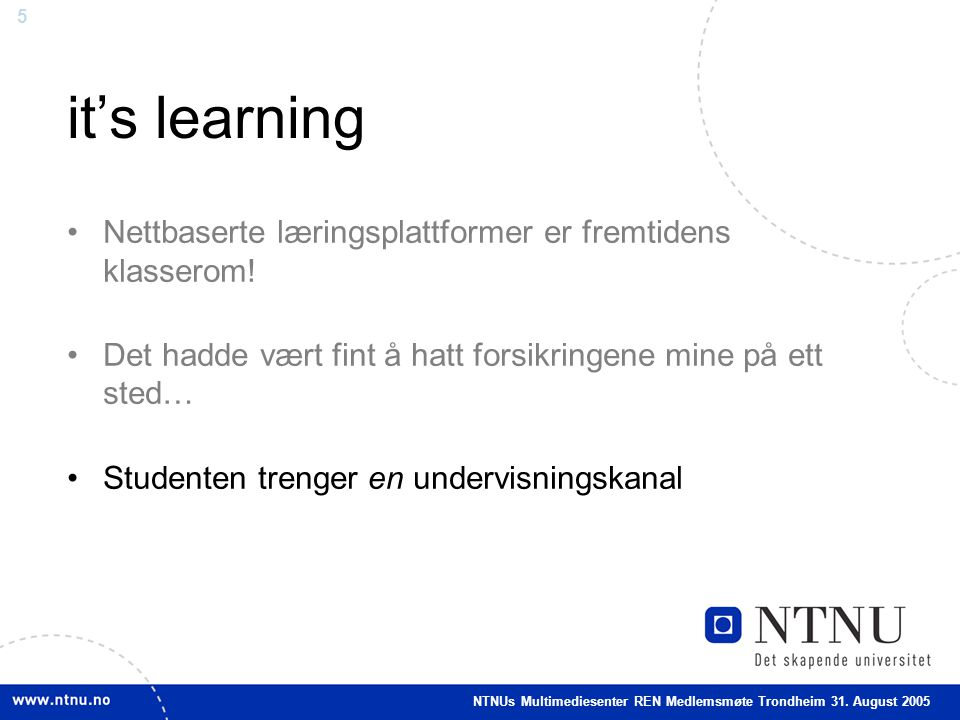 5 it's learning •Nettbaserte læringsplattformer er fremtidens klasserom.